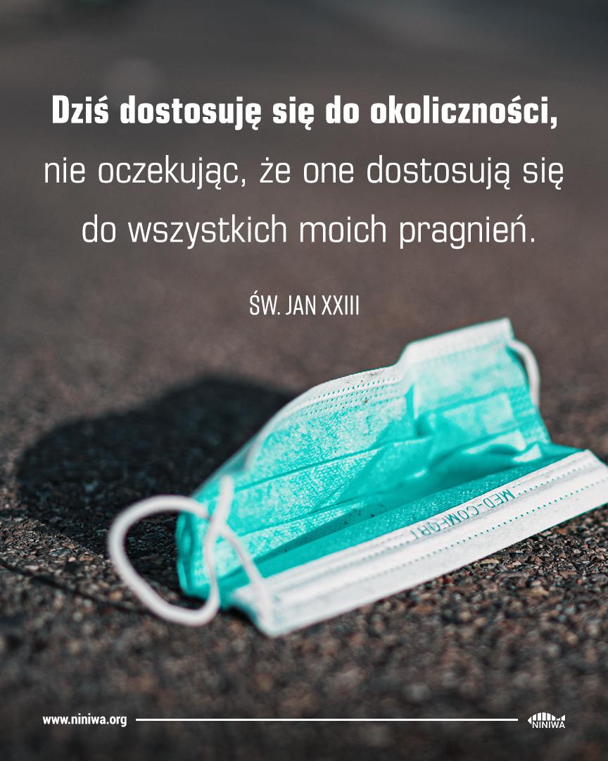 Dzisiaj dostosuję się do okoliczności, nie oczekując, że one dostosują się do wszystkich moich pragnień - św. Jan XXIII