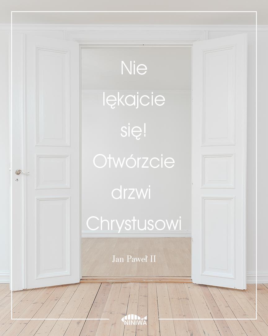 Nie lękajcie się! Otwórzcie drzwi Chrystusowi - św. Jan Paweł II
