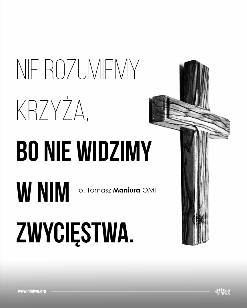 Nie rozumiemy Krzyża, bo nie widzimy w nim zwycięstwa - o. Tomasz Maniura OMI