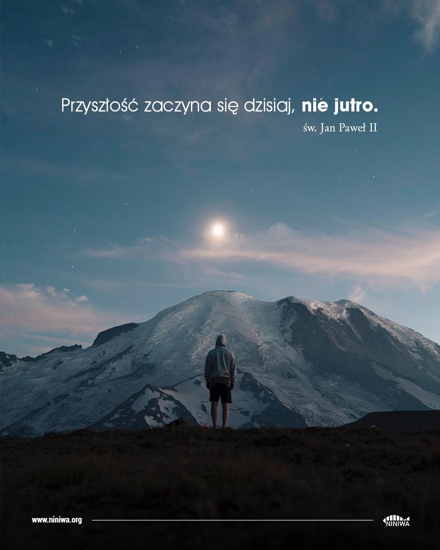 Przyszłość zaczyna się dzisiaj, nie jutro - św. Jan Paweł II