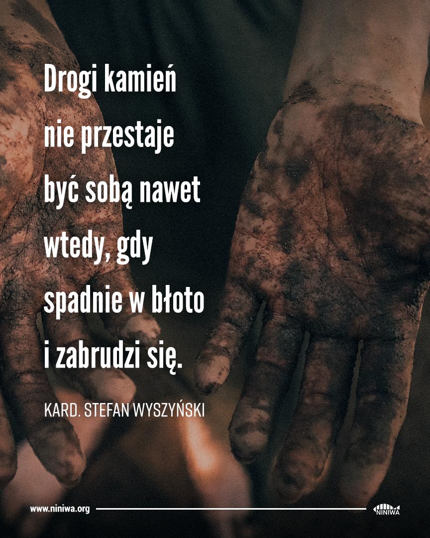 Drogi kamień nie przestaje być sobą nawet wtedy, gdy spadnie w błoto i zabrudzi się - kard. Stefan Wyszyński