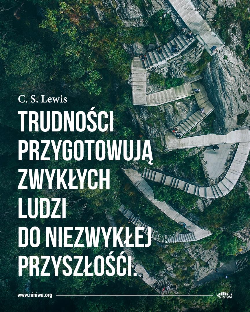 Trudności przygotowuję zwykłych ludzi do niezwykłej przyszłości - C. S. Lewis