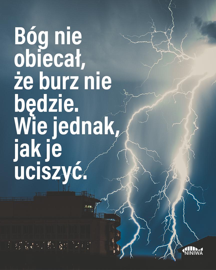 Bóg nie obiecał, że burz nie będzie. Wie jednak, jak je uciszyć.
